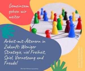 Arbeit-mit-Älteren in Zukunft: Weniger Strategie, viel Freiheit, Spiel, Vernetzung und Freude!