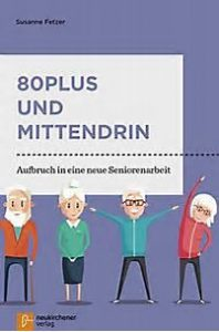 Buchtipp: 80plus und mittendrin. Aufbruch in eine neue Seniorenarbeit